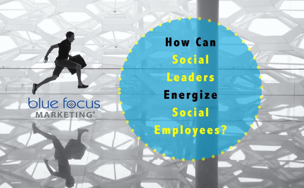 social-leaders-energize-social-employees